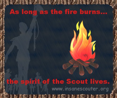 As long as the fire burns the spirit of the Scout will live